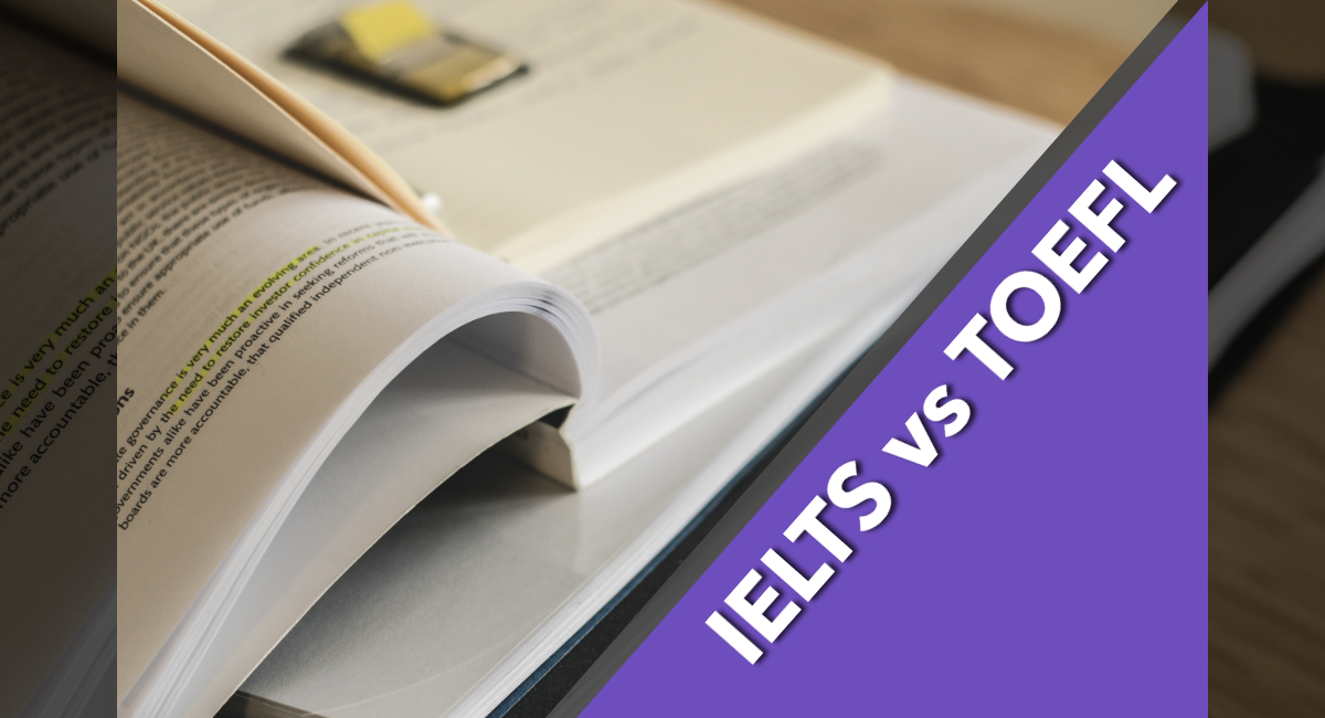 What's The Difference Between IELTS vs TOEFL?